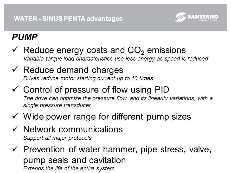 WATER - SINUS PENTA advantages PUMP Reduce energy costs and CO 2 emissions Variable torque load characteristics use less energy as speed is reduced Re