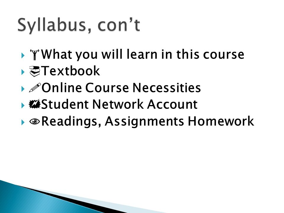   What you will learn in this course   Textbook   Online Course Necessities   Student Network Account   Readings, Assignments Homework