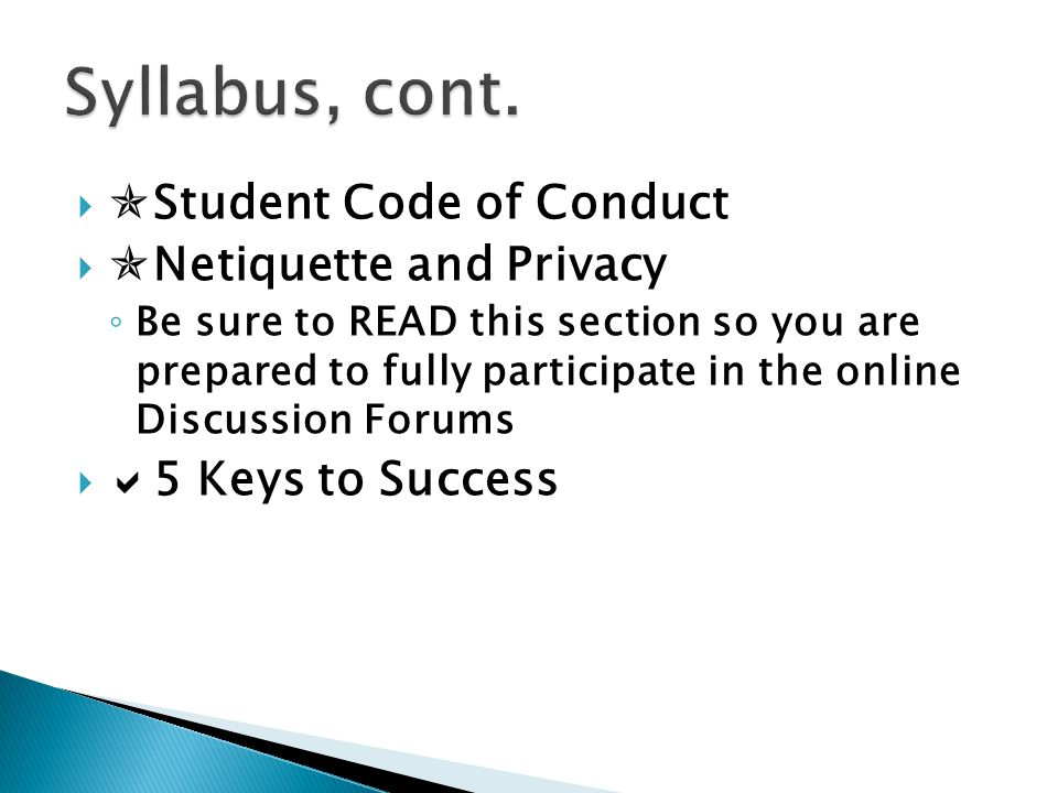   Student Code of Conduct   Netiquette and Privacy ◦ Be sure to READ this section so you are prepared to fully participate in the online Discussio