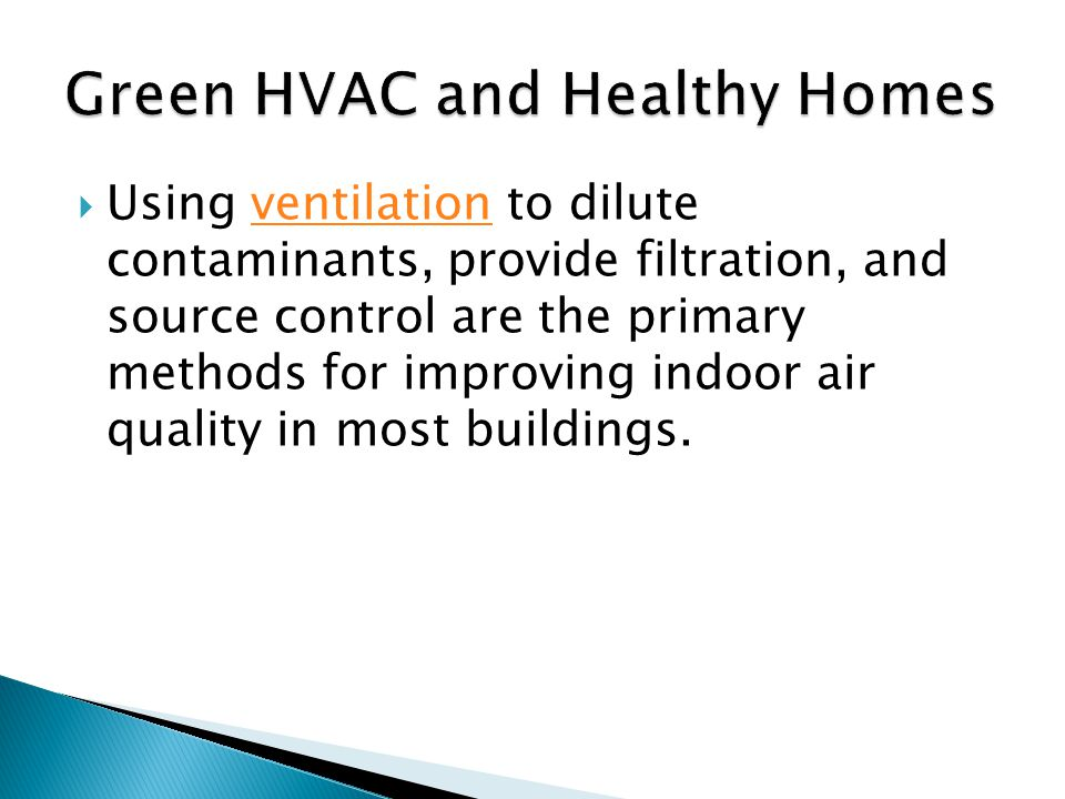  Using ventilation to dilute contaminants, provide filtration, and source control are the primary methods for improving indoor air quality in most buildings.ventilation