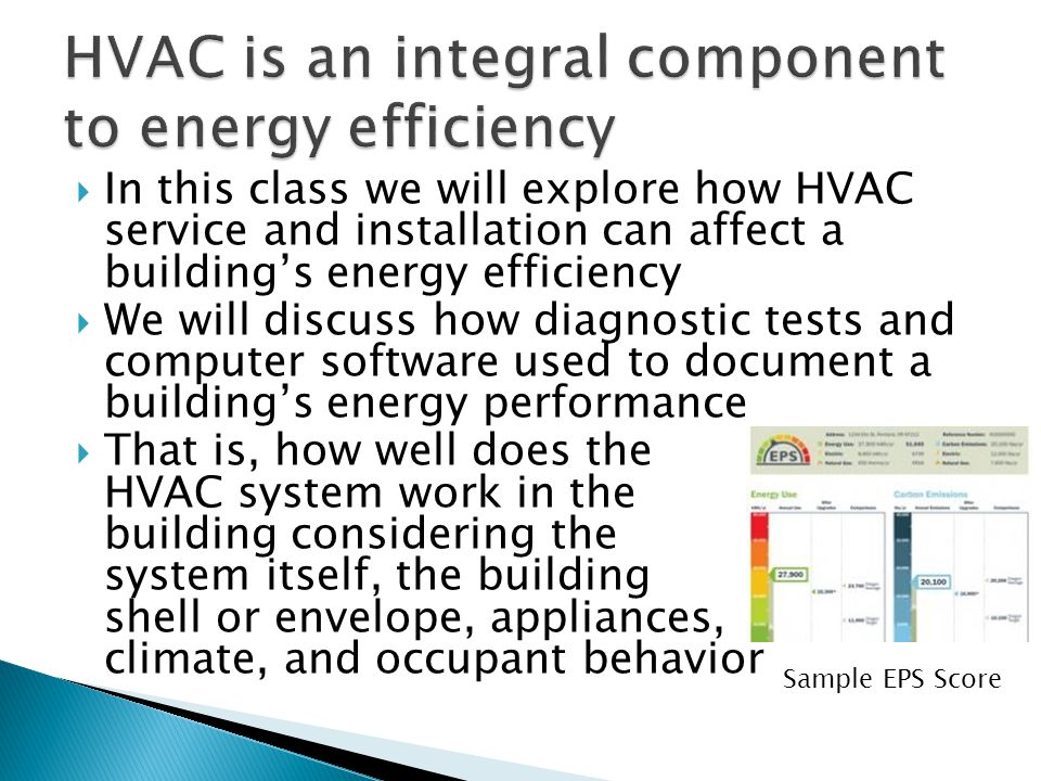  In this class we will explore how HVAC service and installation can affect a building's energy efficiency  We will discuss how diagnostic tests and