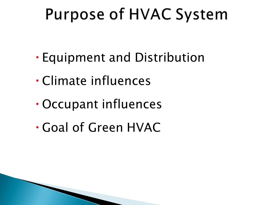  Equipment and Distribution  Climate influences  Occupant influences  Goal of Green HVAC