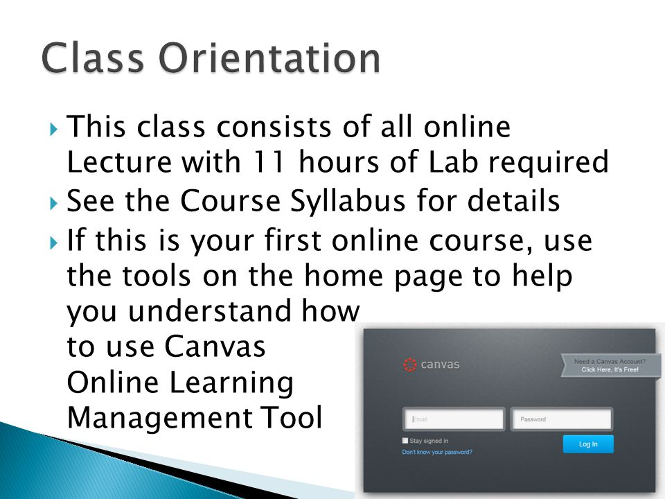  This class consists of all online Lecture with 11 hours of Lab required  See the Course Syllabus for details  If this is your first online course,