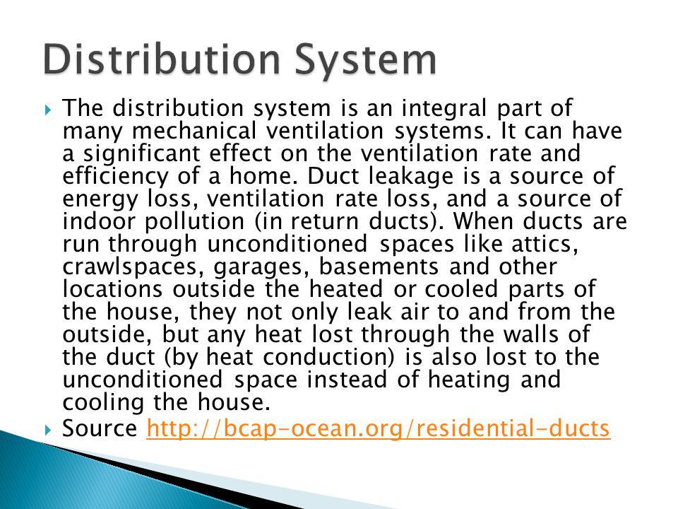  The distribution system is an integral part of many mechanical ventilation systems. It can have a significant effect on the ventilation rate and eff