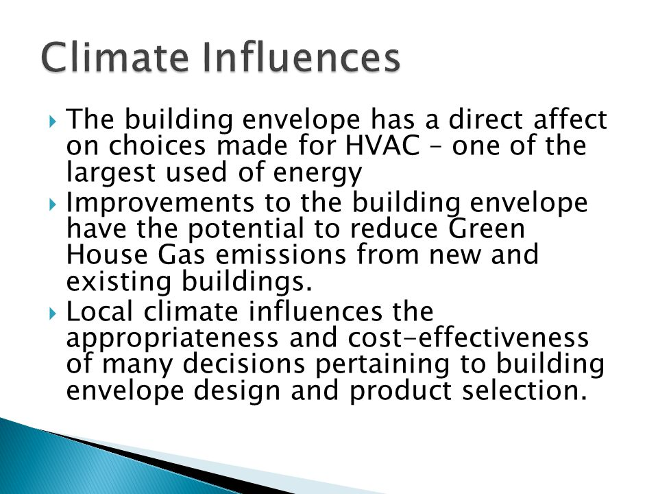 The building envelope has a direct affect on choices made for HVAC – one of the largest used of energy  Improvements to the building envelope have