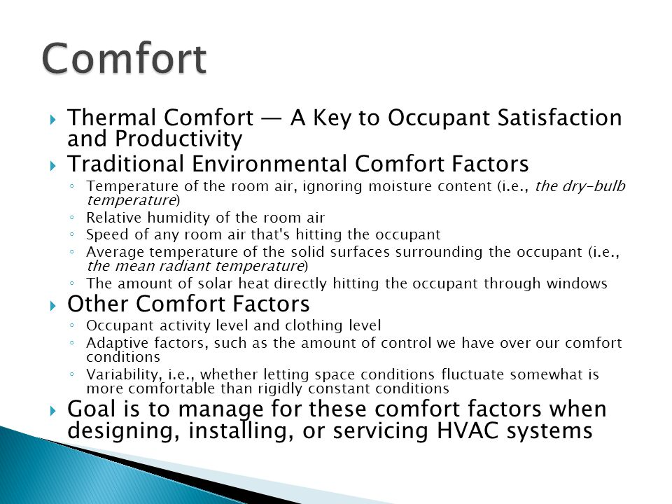  Thermal Comfort — A Key to Occupant Satisfaction and Productivity  Traditional Environmental Comfort Factors ◦ Temperature of the room air, ignorin