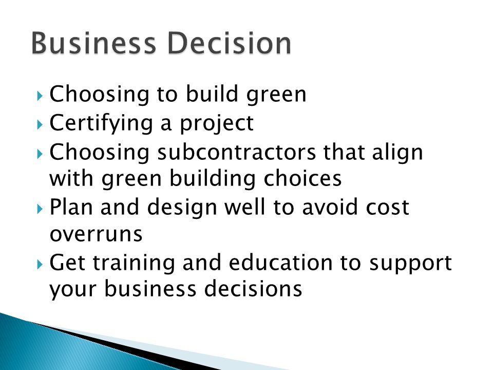  Choosing to build green  Certifying a project  Choosing subcontractors that align with green building choices  Plan and design well to avoid cost