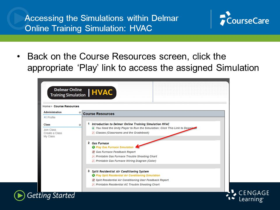 Accessing the Simulations within Delmar Online Training Simulation: HVAC Back on the Course Resources screen, click the appropriate 'Play' link to access the assigned Simulation