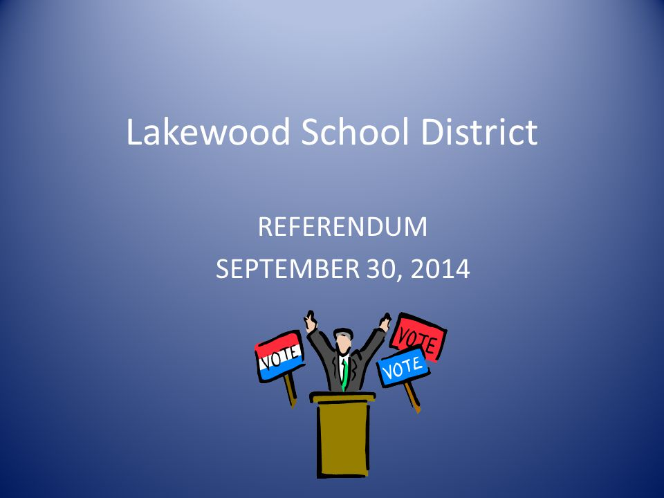 Lakewood School District REFERENDUM SEPTEMBER 30, 2014