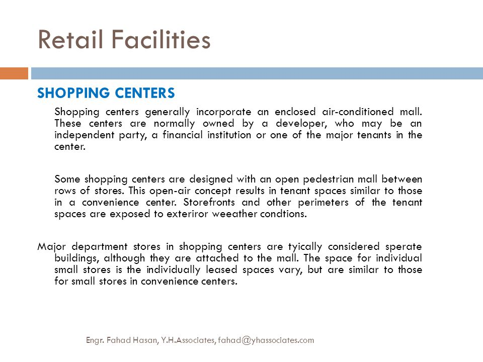 Retail Facilities SHOPPING CENTERS Shopping centers generally incorporate an enclosed air-conditioned mall. These centers are normally owned by a deve