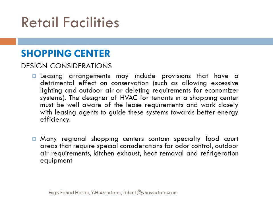 Retail Facilities SHOPPING CENTER DESIGN CONSIDERATIONS  Leasing arrangements may include provisions that have a detrimental effect on conservation (