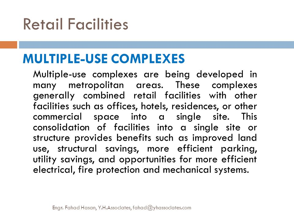 Retail Facilities MULTIPLE-USE COMPLEXES Multiple-use complexes are being developed in many metropolitan areas. These complexes generally combined ret
