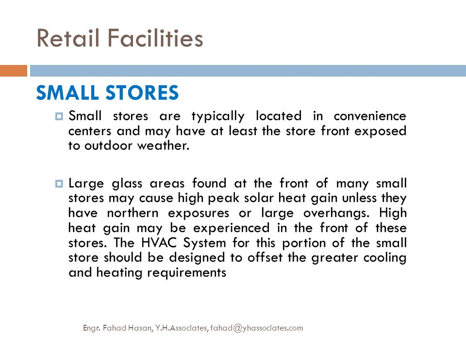 Retail Facilities SMALL STORES  Small stores are typically located in convenience centers and may have at least the store front exposed to outdoor we