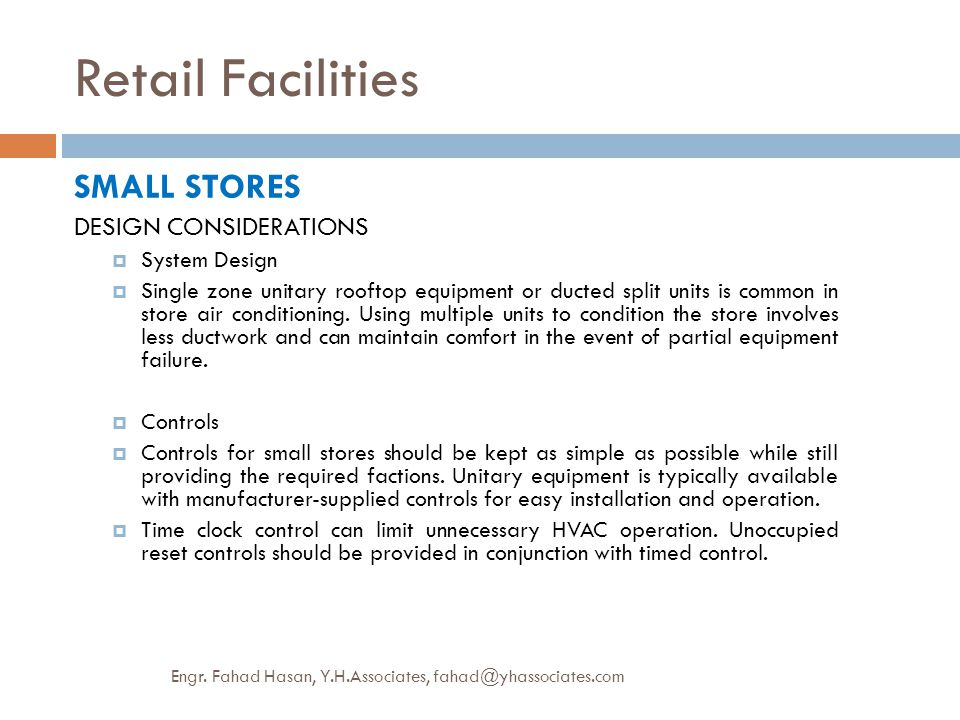 Retail Facilities SMALL STORES DESIGN CONSIDERATIONS  System Design  Single zone unitary rooftop equipment or ducted split units is common in store