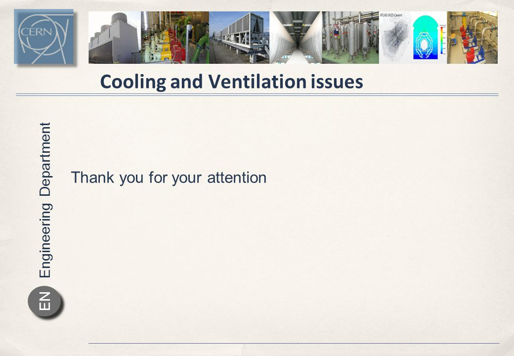 Engineering Department EN Cooling and Ventilation issues Thank you for your attention