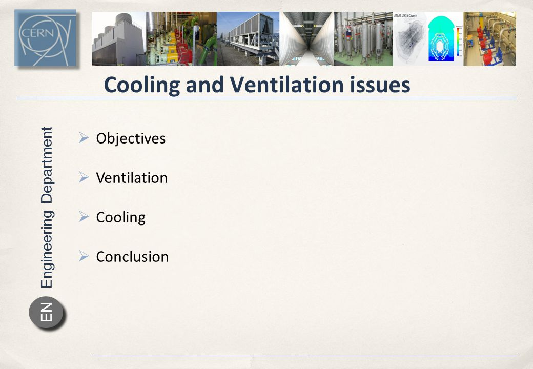 Engineering Department EN Objectives Ventilation :  Upgrade of the existing HVAC system for the next 25 years  Installation of air conditioning system for the primary zones Cooling :  Separation of the cooling water circuit for the primary zones