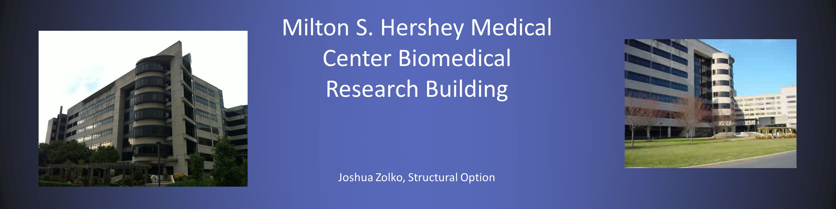Milton S. Hershey Medical Center Biomedical Research Building Joshua Zolko, Structural Option