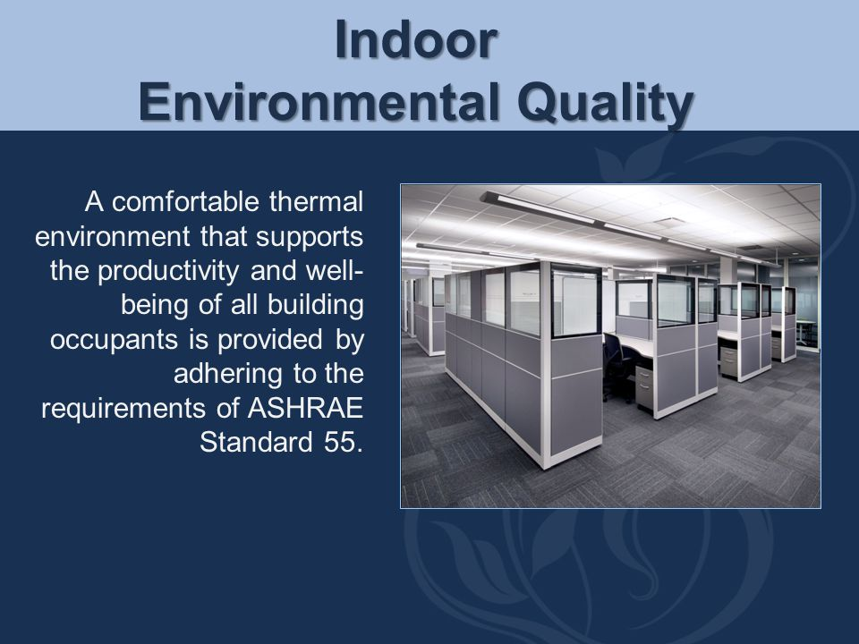 Indoor Environmental Quality A comfortable thermal environment that supports the productivity and well- being of all building occupants is provided by