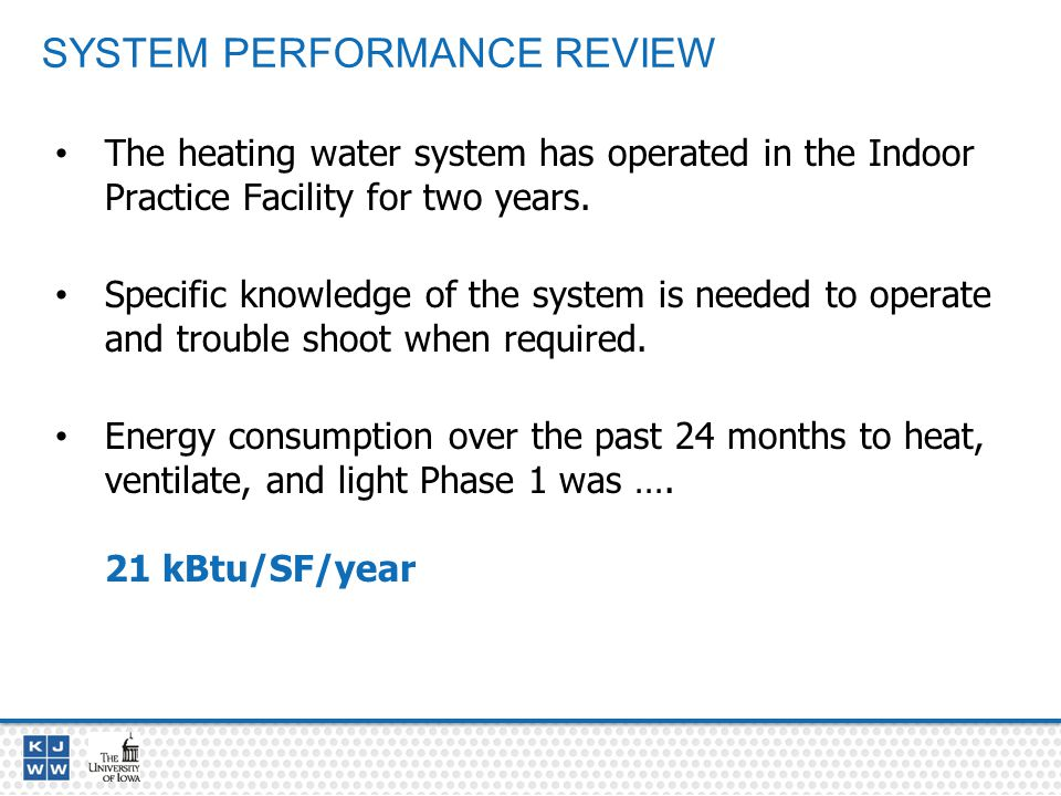 SYSTEM PERFORMANCE REVIEW The heating water system has operated in the Indoor Practice Facility for two years.