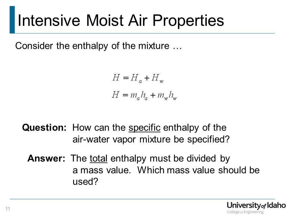 Intensive Moist Air Properties Consider the enthalpy of the mixture … Question: How can the specific enthalpy of the air-water vapor mixture be specified.