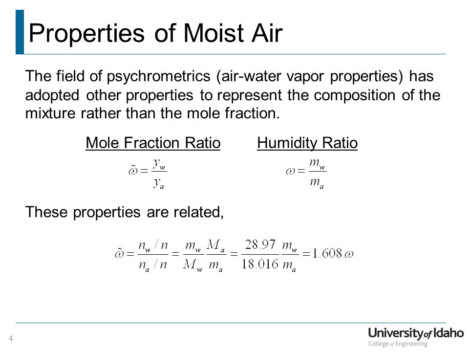 Properties of Moist Air The field of psychrometrics (air-water vapor properties) has adopted other properties to represent the composition of the mixture rather than the mole fraction.