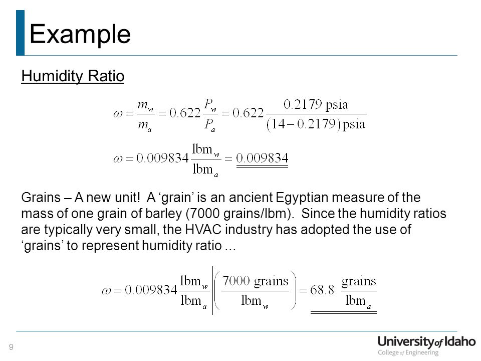 Example 9 Humidity Ratio Grains – A new unit! A 'grain' is an ancient Egyptian measure of the mass of one grain of barley (7000 grains/lbm). Since the
