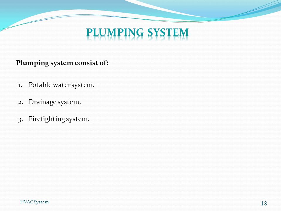 HVAC System 18 Plumping system consist of: 1.Potable water system. 2.Drainage system. 3.Firefighting system.