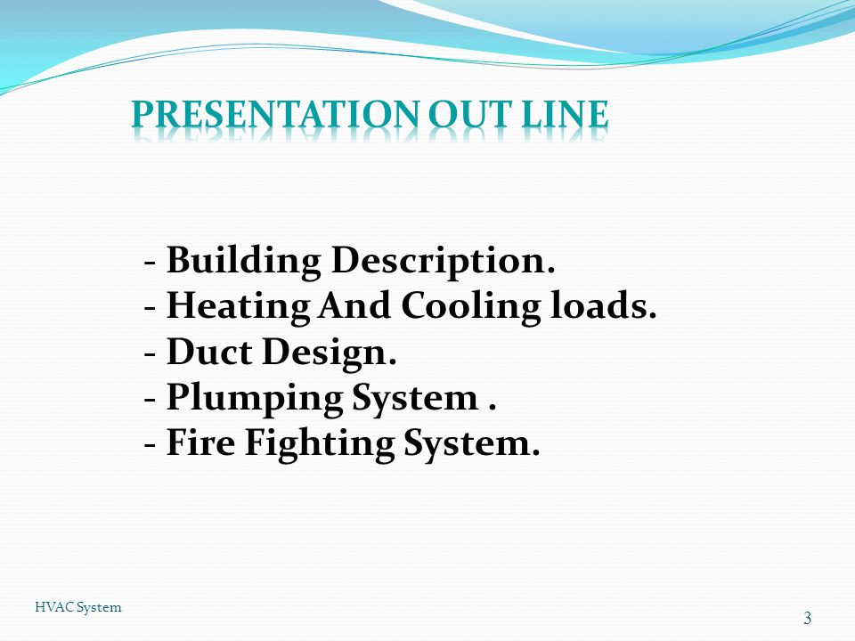 3 - Building Description. - Heating And Cooling loads. - Duct Design. - Plumping System. - Fire Fighting System.