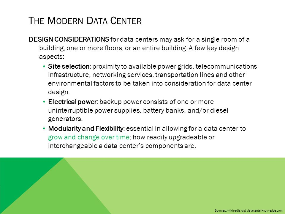 T HE M ODERN D ATA C ENTER DESIGN CONSIDERATIONS for data centers may ask for a single room of a building, one or more floors, or an entire building.