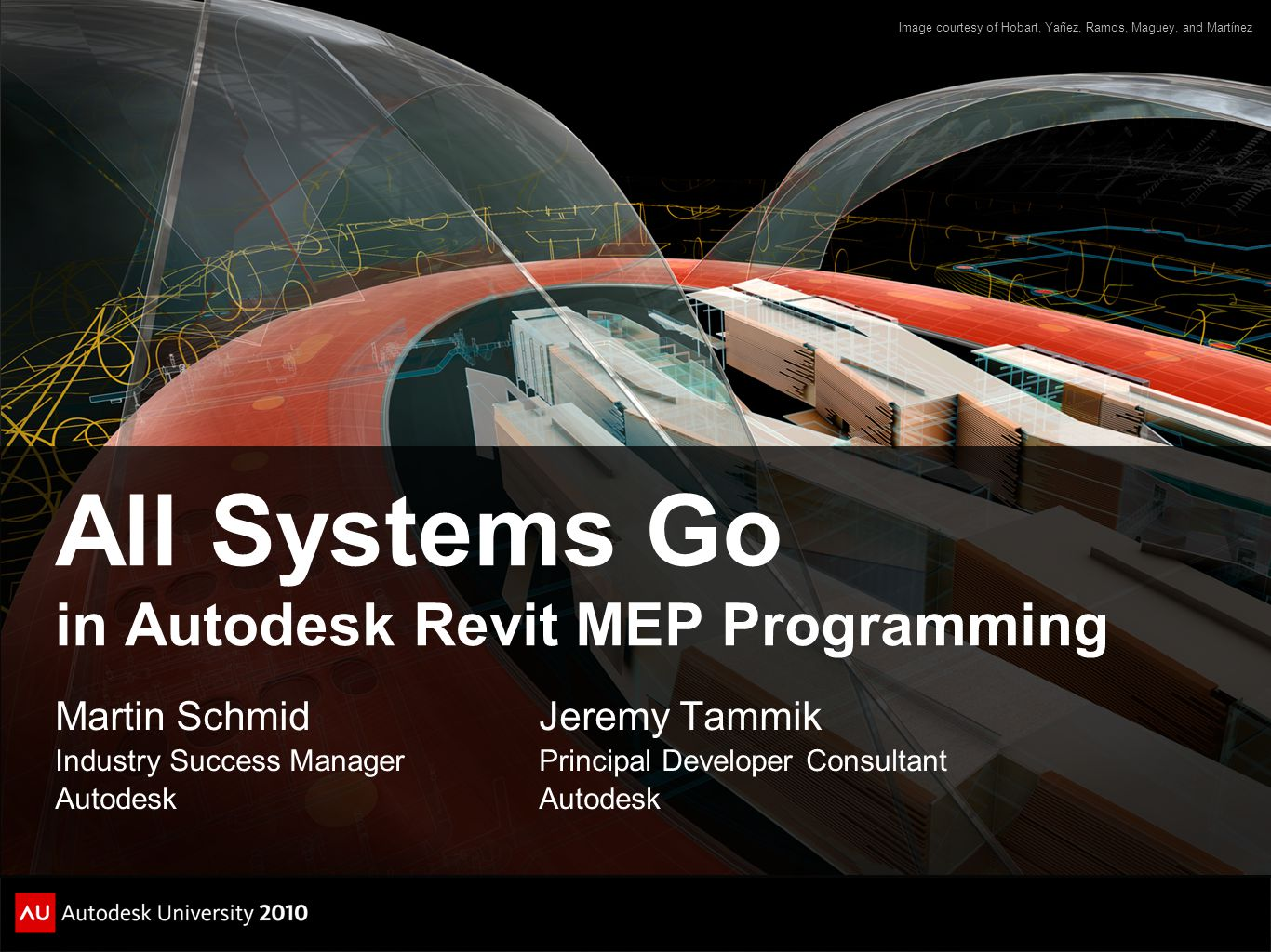 All Systems Go in Autodesk Revit MEP Programming Martin Schmid Industry Success Manager Autodesk Image courtesy of Hobart, Yañez, Ramos, Maguey, and