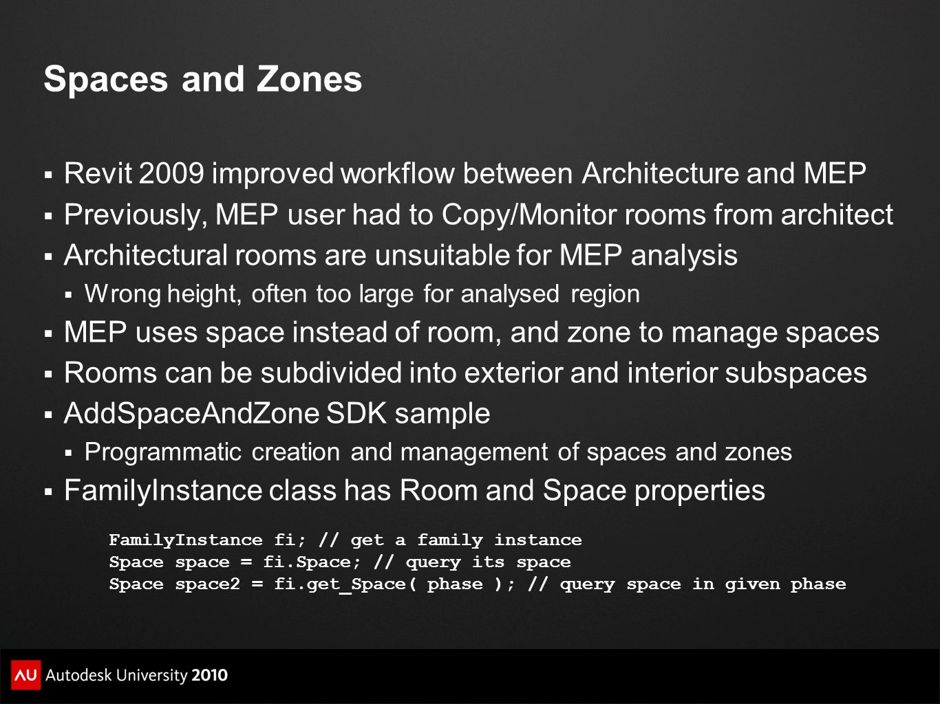 Spaces and Zones  Revit 2009 improved workflow between Architecture and MEP  Previously, MEP user had to Copy/Monitor rooms from architect  Archite