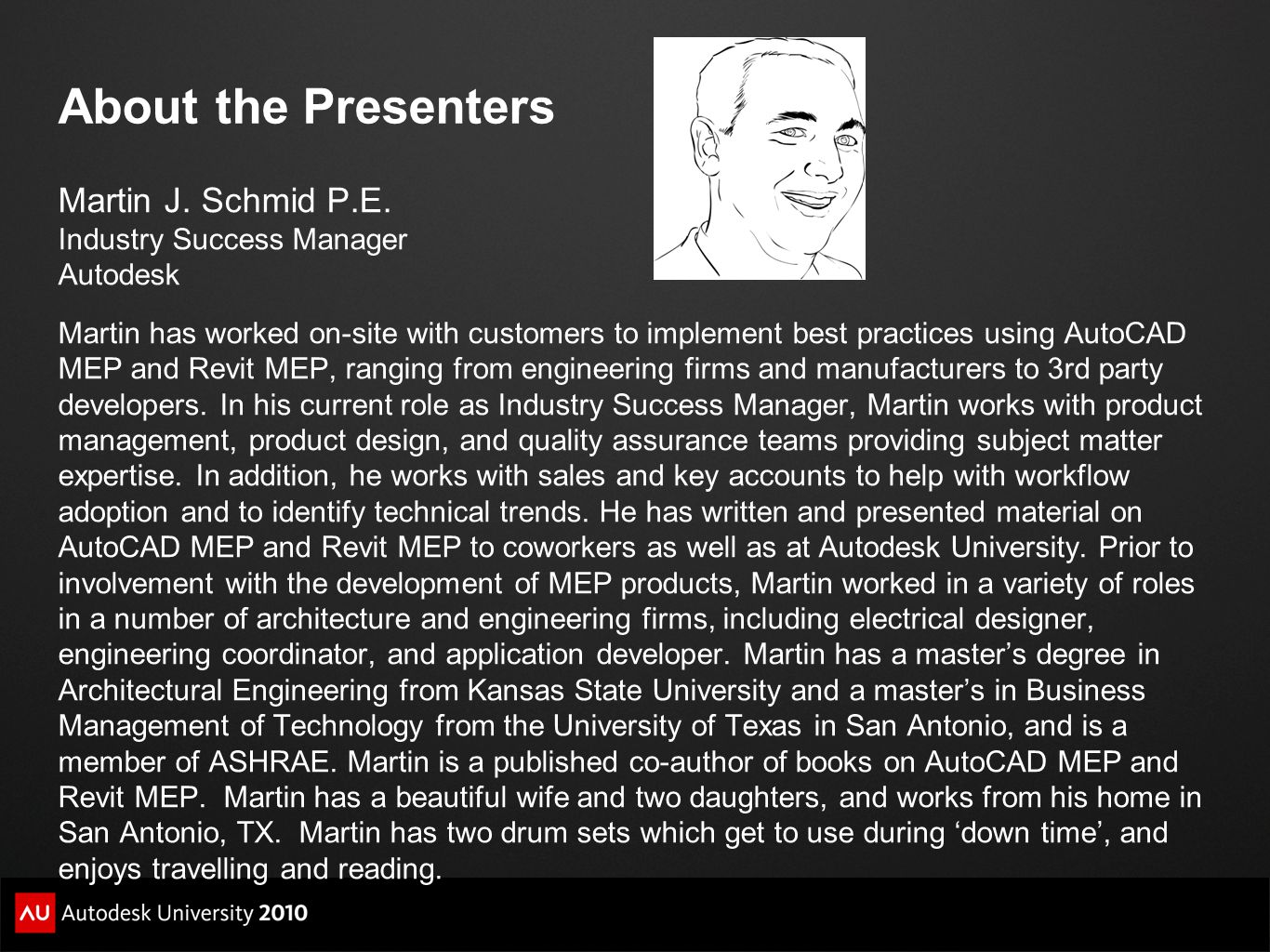 About the Presenters Martin J. Schmid P.E. Industry Success Manager Autodesk Martin has worked on-site with customers to implement best practices usin