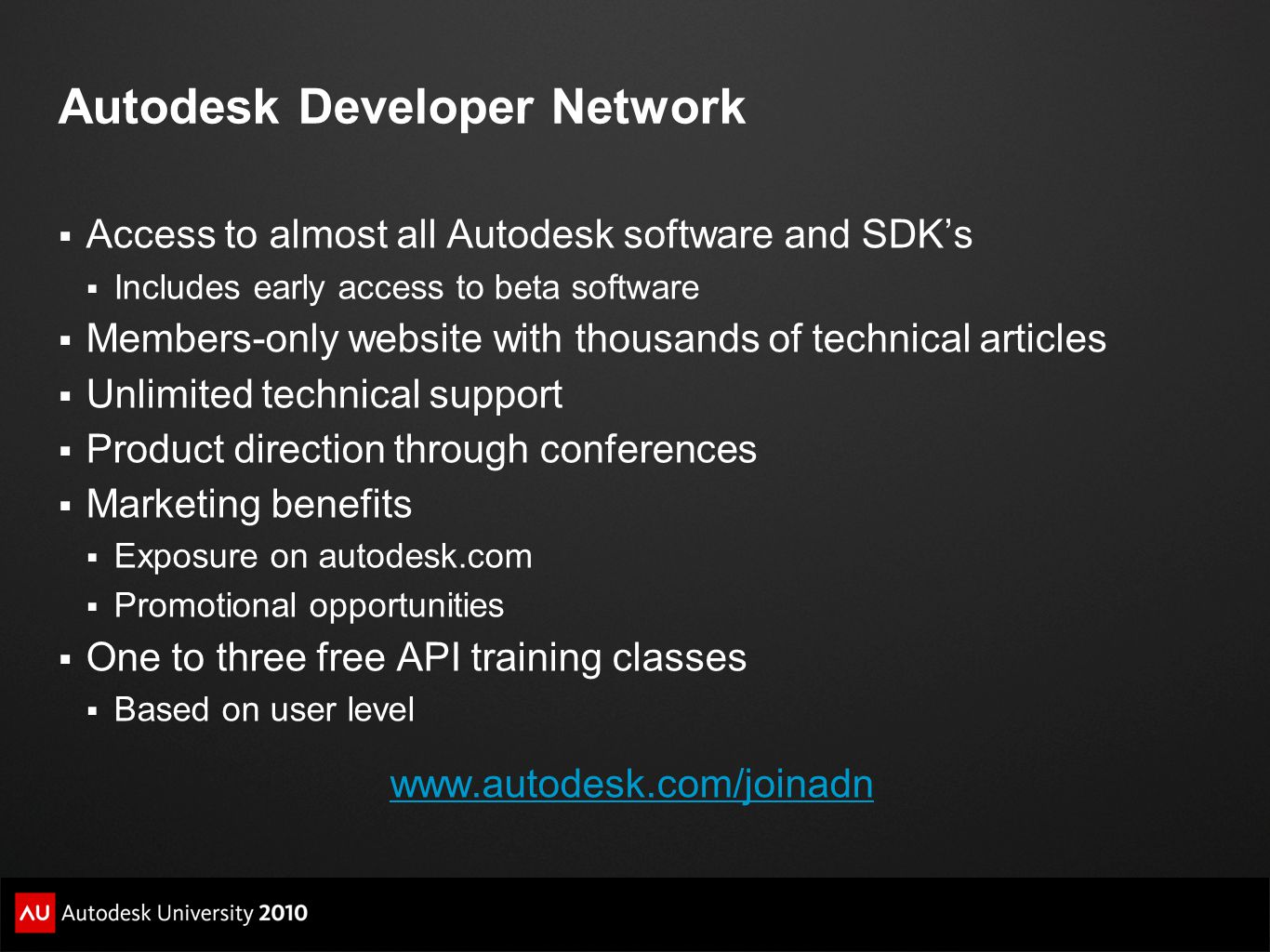 Autodesk Developer Network  Access to almost all Autodesk software and SDK's  Includes early access to beta software  Members-only website with tho