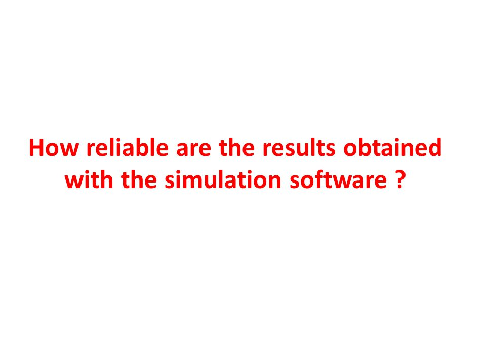How reliable are the results obtained with the simulation software