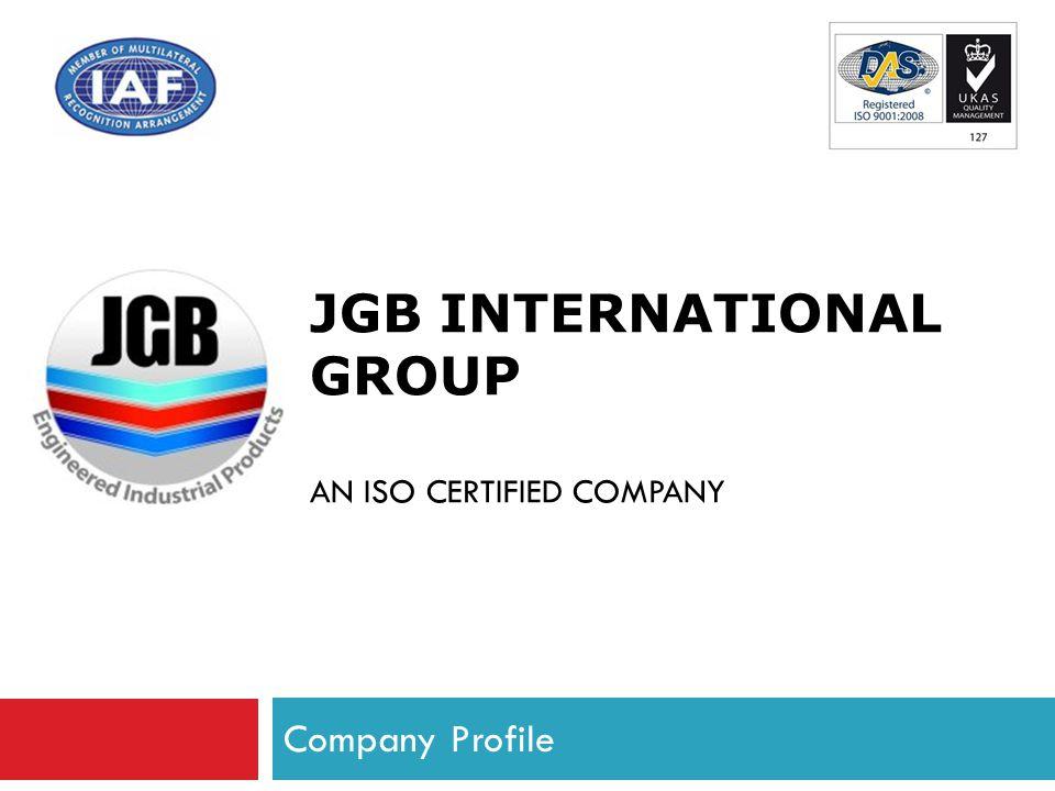 Company Profile JGB INTERNATIONAL GROUP AN ISO CERTIFIED COMPANY