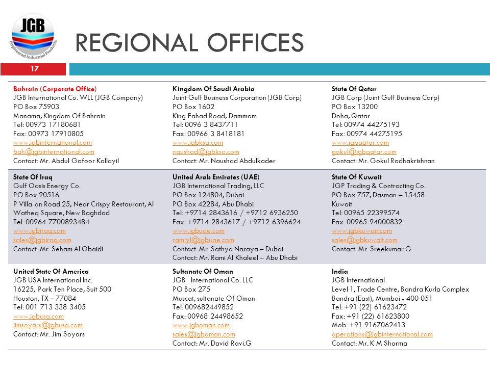 REGIONAL OFFICES 17 Bahrain (Corporate Office) JGB International Co. WLL (JGB Company) PO Box 75903 Manama, Kingdom Of Bahrain Tel: 00973 17180681 Fax