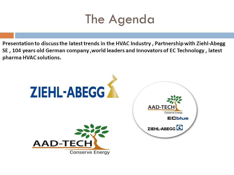 The Agenda Presentation to discuss the latest trends in the HVAC Industry, Partnership with Ziehl-Abegg SE, 104 years old German company,world leaders and Innovators of EC Technology, latest pharma HVAC solutions.