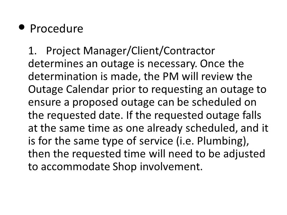 Procedure 1.Project Manager/Client/Contractor determines an outage is necessary.