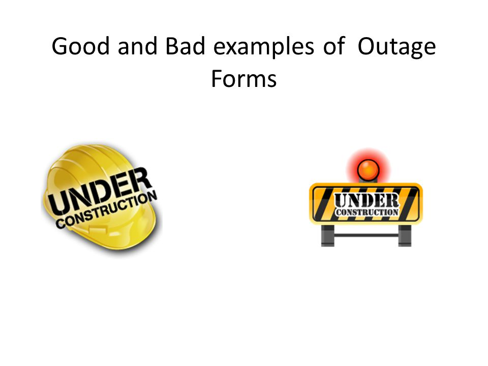 Good and Bad examples of Outage Forms