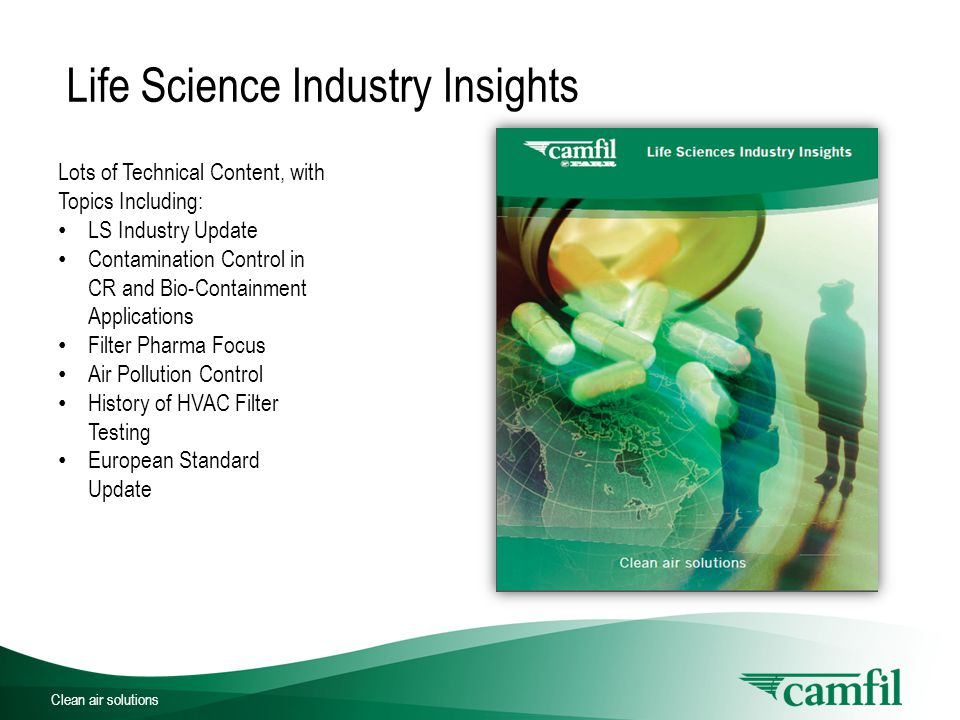 Clean air solutions Life Science Industry Insights Lots of Technical Content, with Topics Including: LS Industry Update Contamination Control in CR and Bio-Containment Applications Filter Pharma Focus Air Pollution Control History of HVAC Filter Testing European Standard Update
