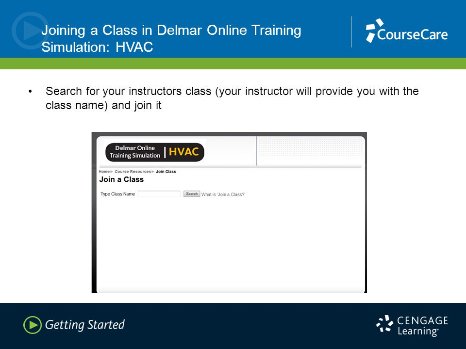 Joining a Class in Delmar Online Training Simulation: HVAC Search for your instructors class (your instructor will provide you with the class name) and join it