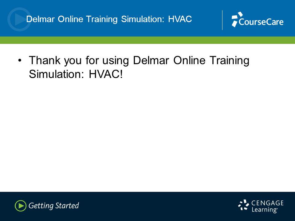 Delmar Online Training Simulation: HVAC Thank you for using Delmar Online Training Simulation: HVAC!