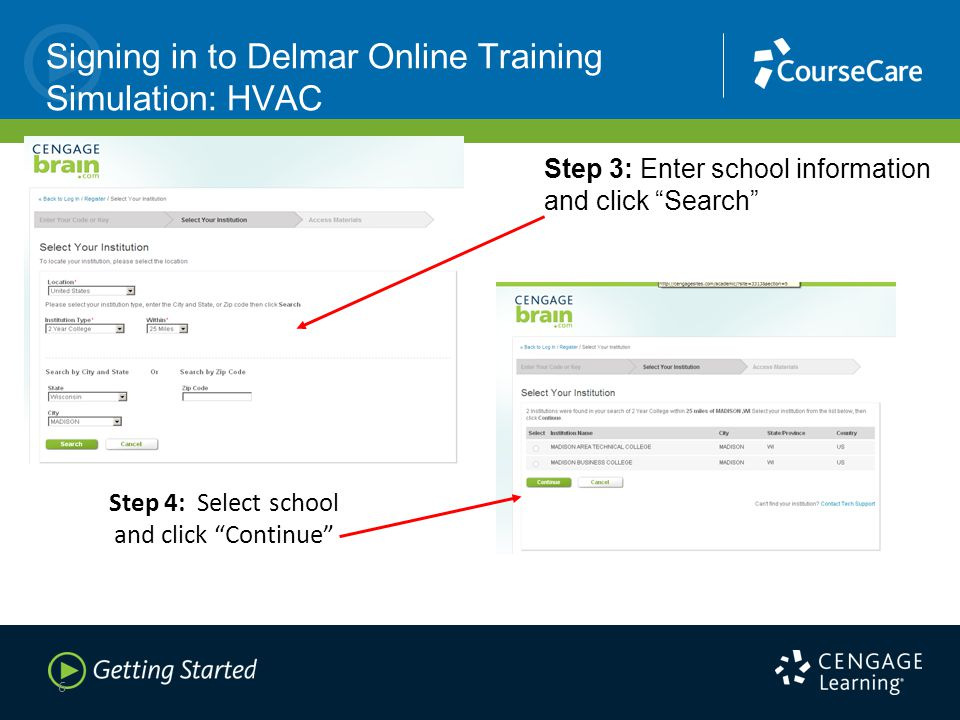 6 Step 3: Enter school information and click Search Step 4: Select school and click Continue Signing in to Delmar Online Training Simulation: HVAC