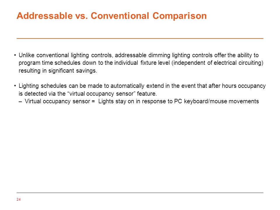 Addressable vs. Conventional Comparison Unlike conventional lighting controls, addressable dimming lighting controls offer the ability to program time