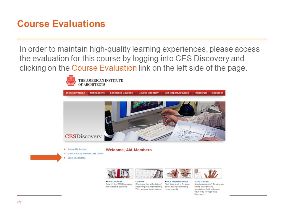 41 Course Evaluations In order to maintain high-quality learning experiences, please access the evaluation for this course by logging into CES Discovery and clicking on the Course Evaluation link on the left side of the page.