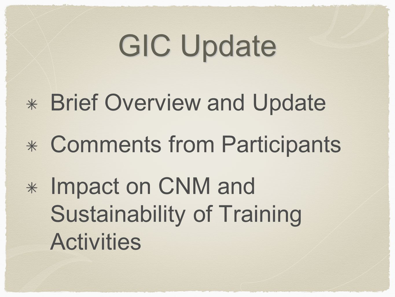 GIC Update Brief Overview and Update Comments from Participants Impact on CNM and Sustainability of Training Activities