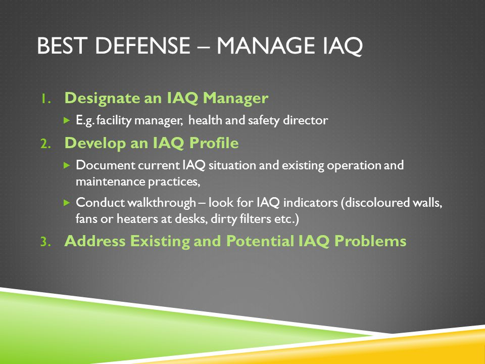 BEST DEFENSE – MANAGE IAQ 1. Designate an IAQ Manager  E.g.
