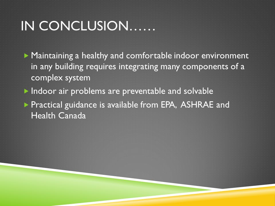 IN CONCLUSION……  Maintaining a healthy and comfortable indoor environment in any building requires integrating many components of a complex system 