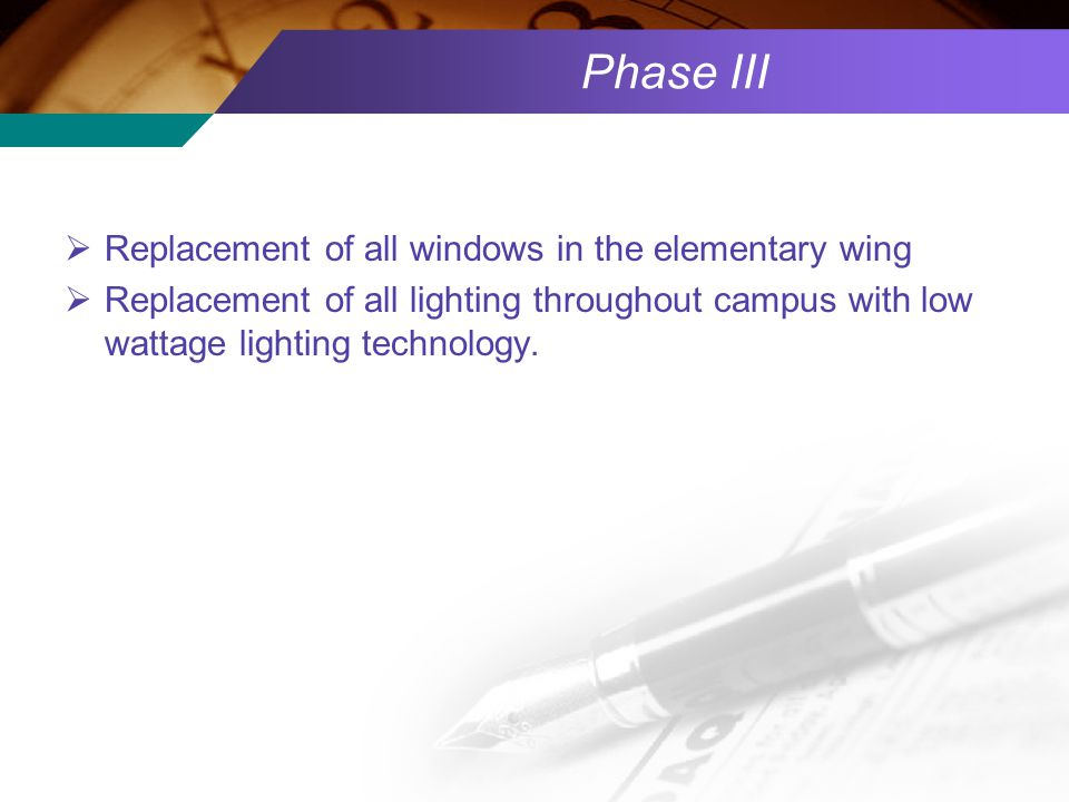 Phase III  Replacement of all windows in the elementary wing  Replacement of all lighting throughout campus with low wattage lighting technology.