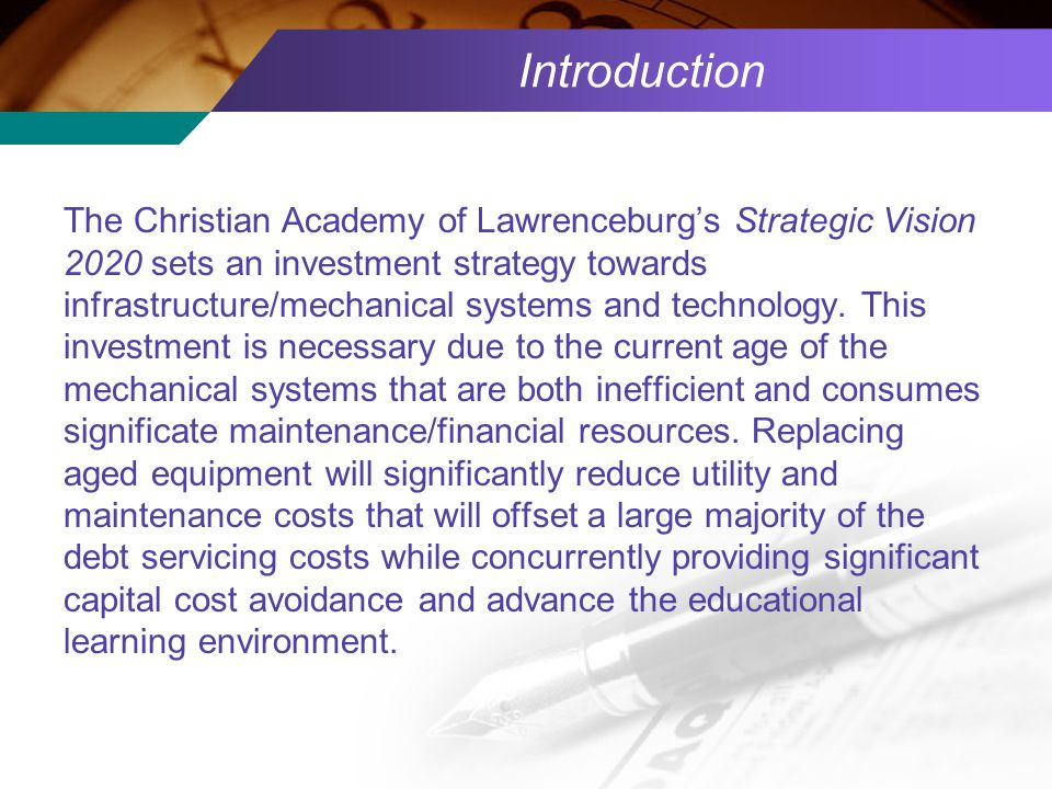 Introduction The Christian Academy of Lawrenceburg's Strategic Vision 2020 sets an investment strategy towards infrastructure/mechanical systems and t